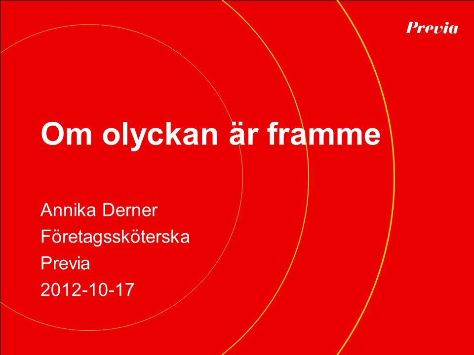 Om olyckan är framme Annika Derner Företagssköterska Previa 2012-10-17