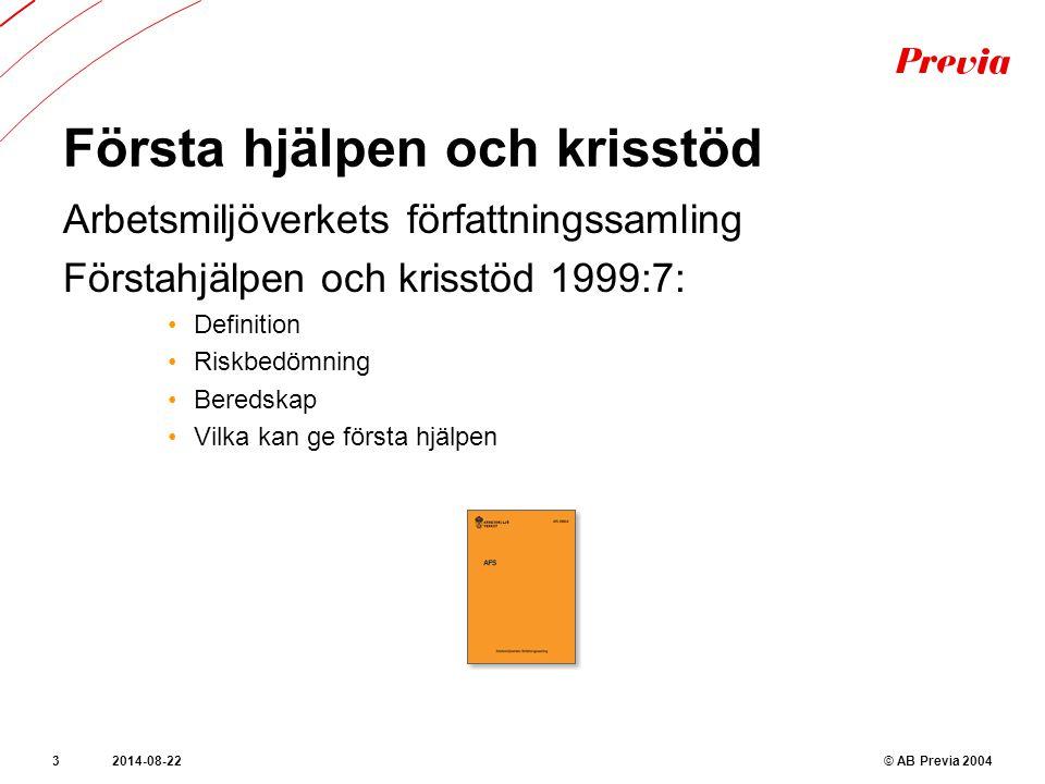 Första hjälpen och krisstöd Arbetsmiljöverkets författningssamling Förstahjälpen och krisstöd 1999:7: Definition Riskbedömning Beredskap Vilka kan ge första hjälpen © AB Previa 20042014-08-223