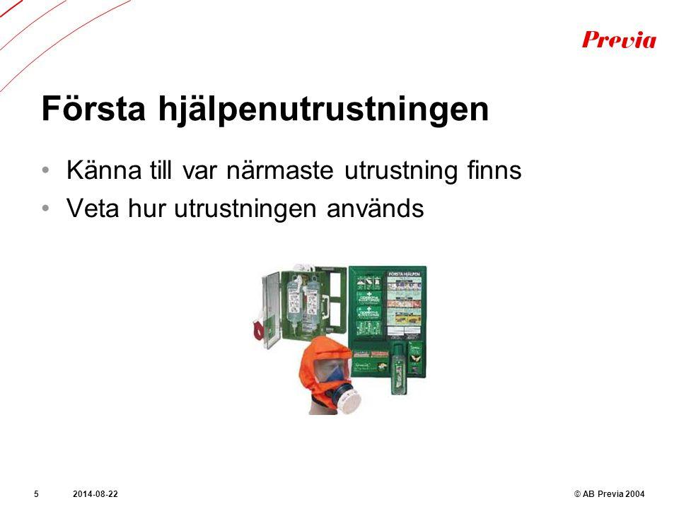 Första hjälpenutrustningen © AB Previa 20042014-08-225 Känna till var närmaste utrustning finns Veta hur utrustningen används