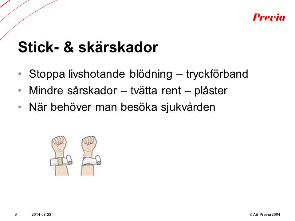 Stick- & skärskador © AB Previa 20042014-08-226 Stoppa livshotande blödning – tryckförband Mindre sårskador – tvätta rent – plåster När behöver man besöka sjukvården