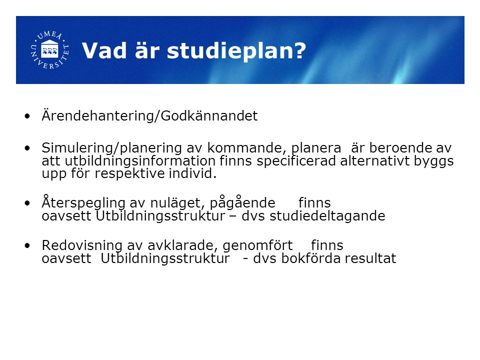 Vad är studieplan? Ärendehantering/Godkännandet Simulering/planering av kommande, planera är beroende av att utbildningsinformation finns specificerad