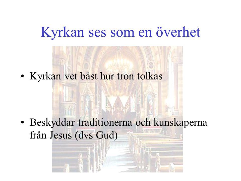 Kyrkan ses som en överhet Kyrkan vet bäst hur tron tolkas Beskyddar traditionerna och kunskaperna från Jesus (dvs Gud)