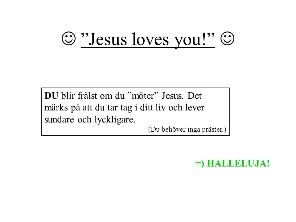 """""""Jesus loves you!"""" DU blir frälst om du """"möter"""" Jesus. Det märks på att du tar tag i ditt liv och lever sundare och lyckligare. (Du behöver inga präst"""