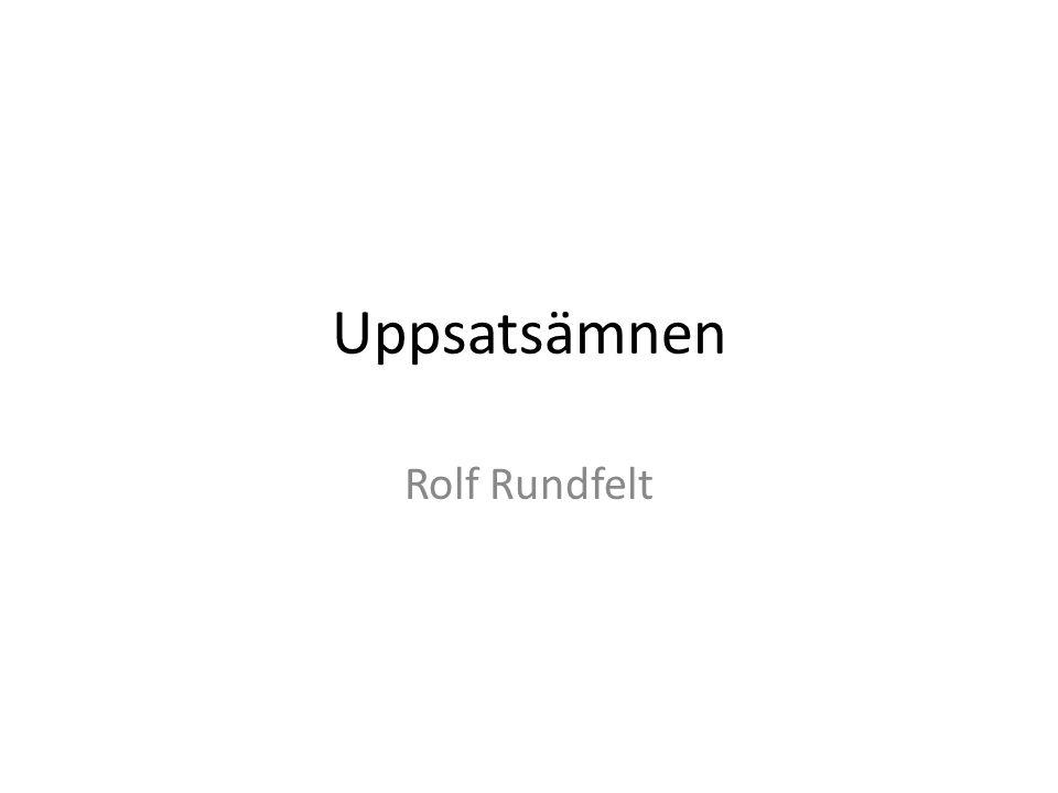 Uppsatsämnen Rolf Rundfelt