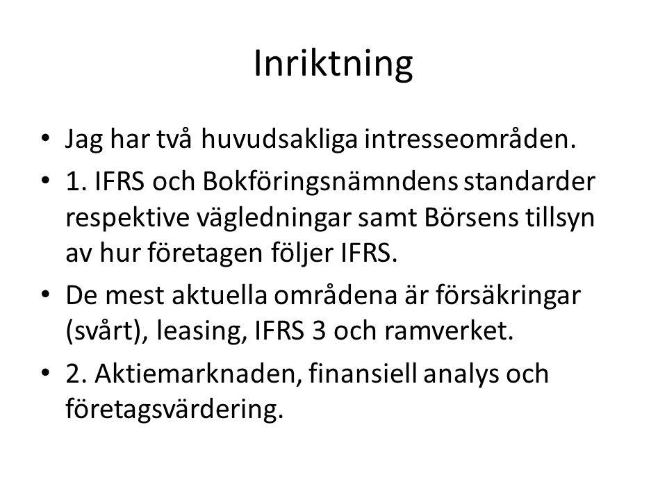 Inriktning Jag har två huvudsakliga intresseområden. 1. IFRS och Bokföringsnämndens standarder respektive vägledningar samt Börsens tillsyn av hur för