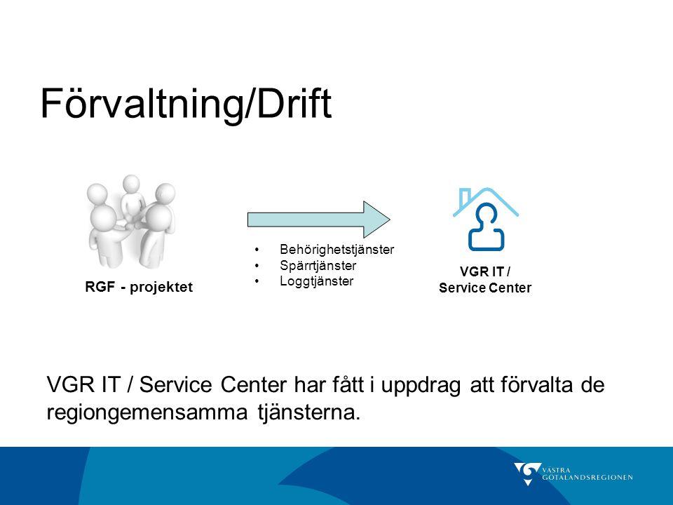 Förvaltning/Drift RGF - projektet VGR IT / Service Center VGR IT / Service Center har fått i uppdrag att förvalta de regiongemensamma tjänsterna. Behö