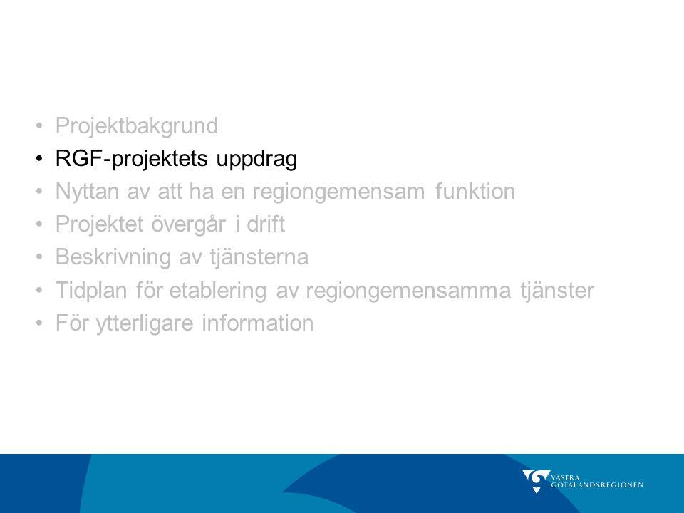 Projektbakgrund RGF-projektets uppdrag Nyttan av att ha en regiongemensam funktion Projektet övergår i drift Beskrivning av tjänsterna Tidplan för eta