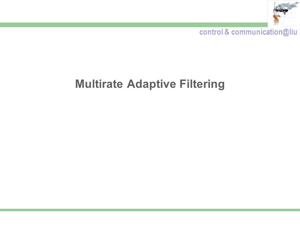 control & communication@liu Multirate Adaptive Filtering