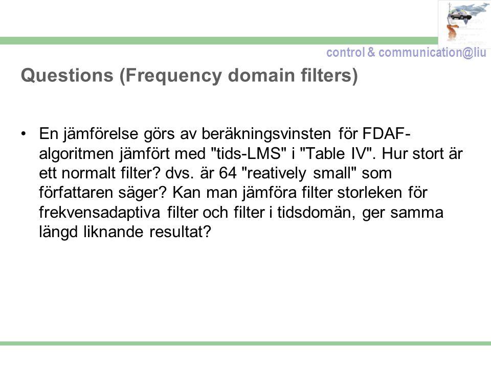 control & communication@liu Questions (Frequency domain filters) En jämförelse görs av beräkningsvinsten för FDAF- algoritmen jämfört med tids-LMS i Table IV .