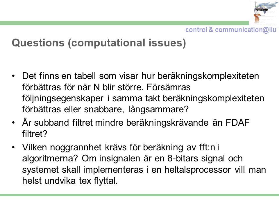 control & communication@liu Questions (computational issues) Det finns en tabell som visar hur beräkningskomplexiteten förbättras för när N blir större.
