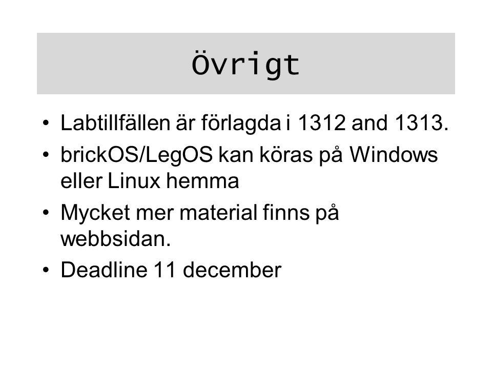 Övrigt Labtillfällen är förlagda i 1312 and 1313. brickOS/LegOS kan köras på Windows eller Linux hemma Mycket mer material finns på webbsidan. Deadlin