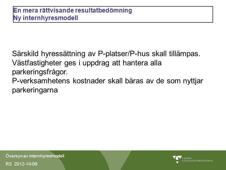 Översyn av internhyresmodell RS 2012-10-09 En mera rättvisande resultatbedömning Ny internhyresmodell Särskild hyressättning av P-platser/P-hus skall tillämpas.