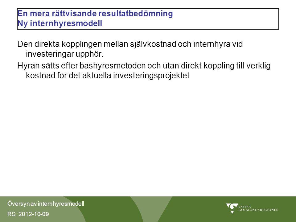 Översyn av internhyresmodell RS 2012-10-09 En mera rättvisande resultatbedömning Ny internhyresmodell Den direkta kopplingen mellan självkostnad och internhyra vid investeringar upphör.