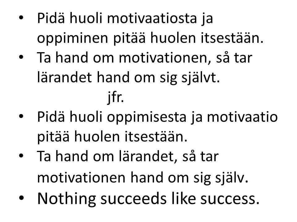 Pidä huoli motivaatiosta ja oppiminen pitää huolen itsestään.