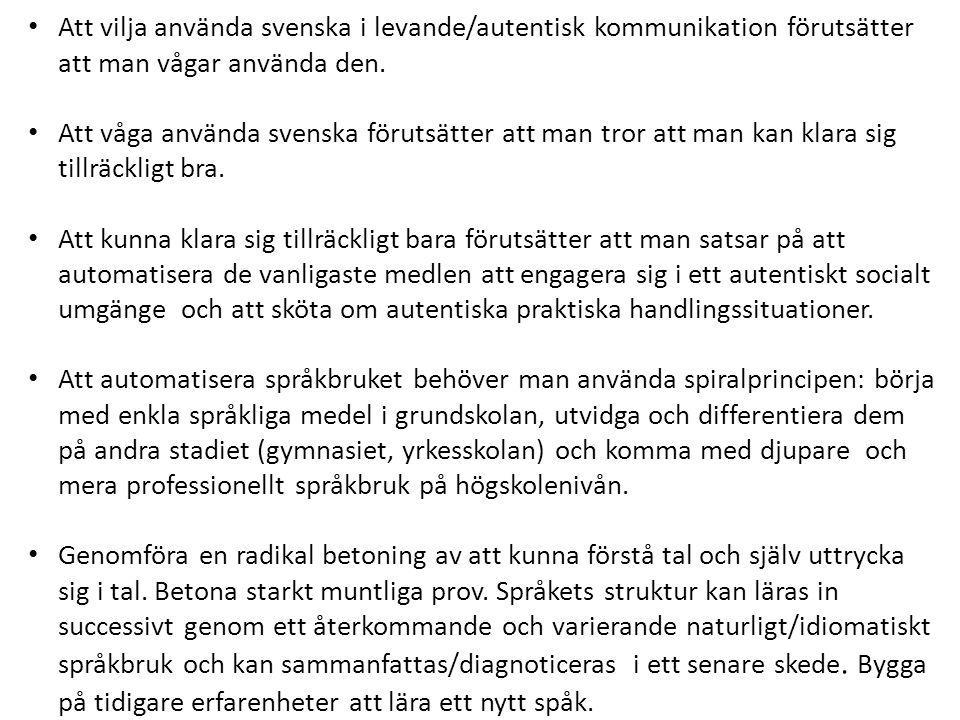Att vilja använda svenska i levande/autentisk kommunikation förutsätter att man vågar använda den.