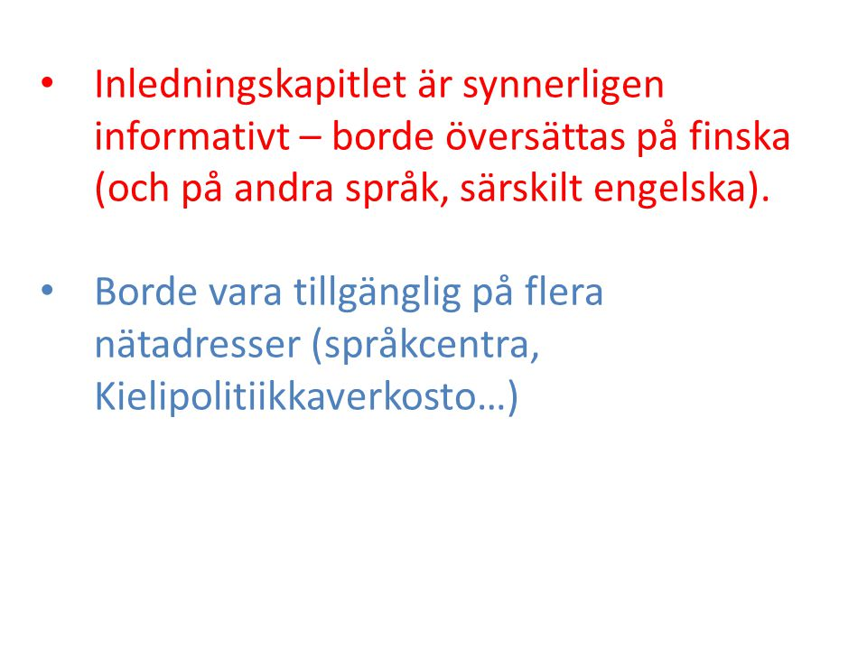 Inledningskapitlet är synnerligen informativt – borde översättas på finska (och på andra språk, särskilt engelska).