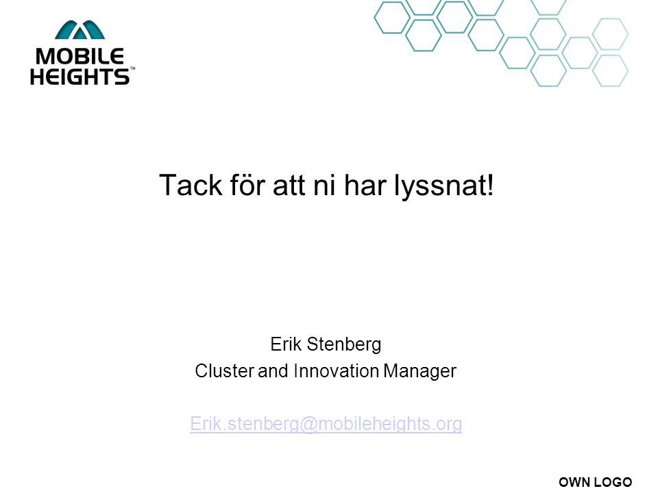 OWN LOGO Tack för att ni har lyssnat! Erik Stenberg Cluster and Innovation Manager Erik.stenberg@mobileheights.org
