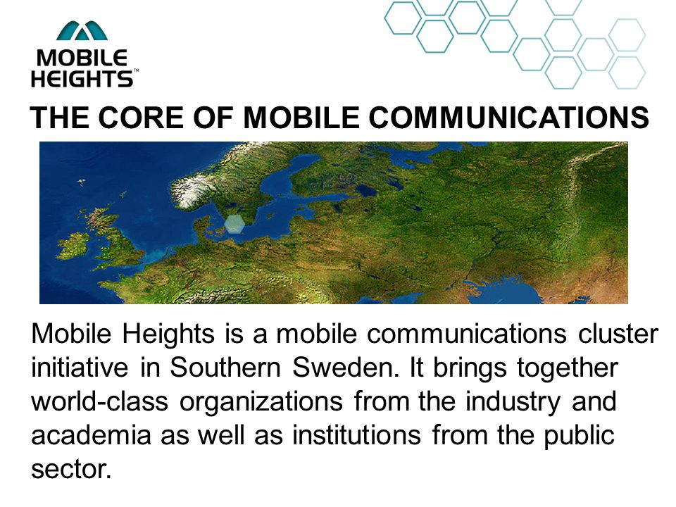 OWN LOGO THE CORE OF MOBILE COMMUNICATIONS Mobile Heights is a mobile communications cluster initiative in Southern Sweden.