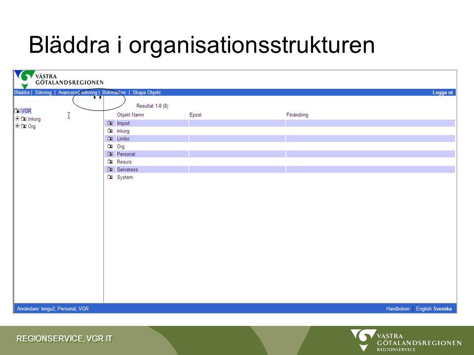REGIONSERVICE, VGR IT Bläddra i organisationsstrukturen Öka/minska storleken på vänstervyn Använd pilarna högst uppe under huvudmenyn