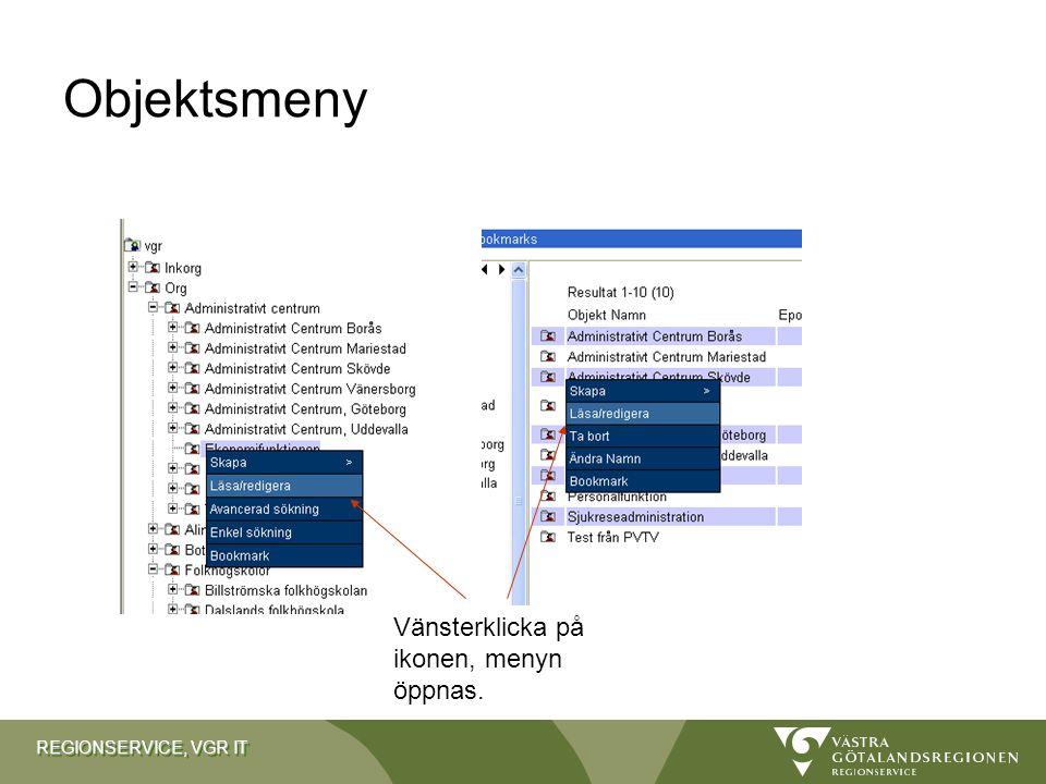 REGIONSERVICE, VGR IT Objektsmeny Vänsterklicka på ikonen, menyn öppnas.