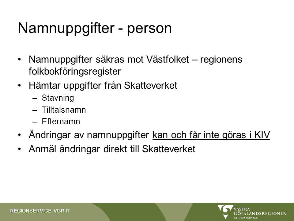 REGIONSERVICE, VGR IT Namnuppgifter - person Namnuppgifter säkras mot Västfolket – regionens folkbokföringsregister Hämtar uppgifter från Skatteverket