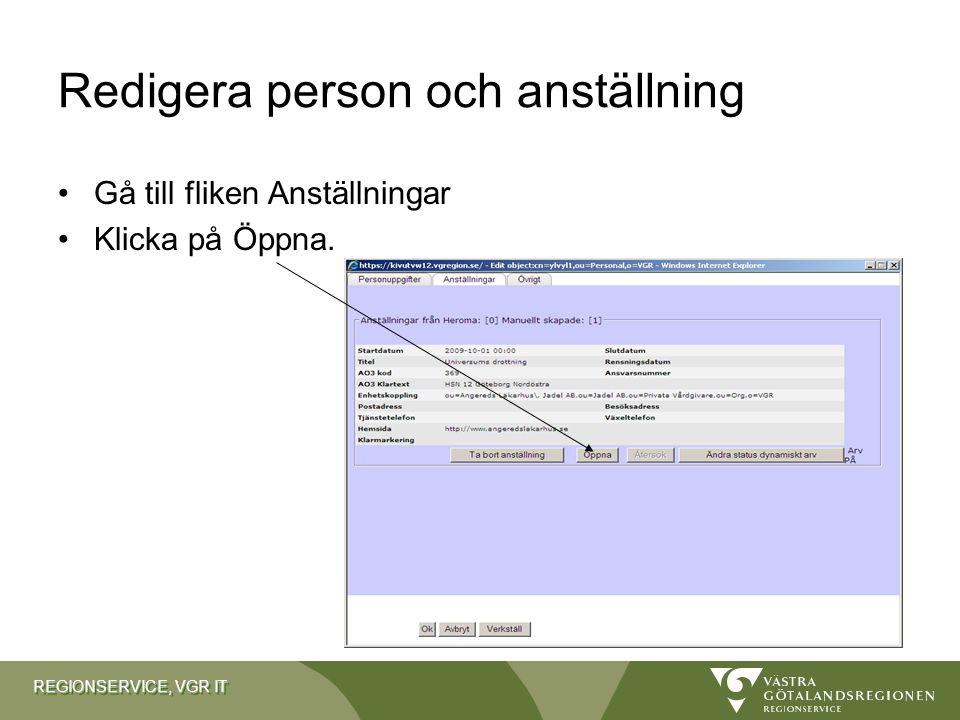 REGIONSERVICE, VGR IT Redigera person och anställning Gå till fliken Anställningar Klicka på Öppna.