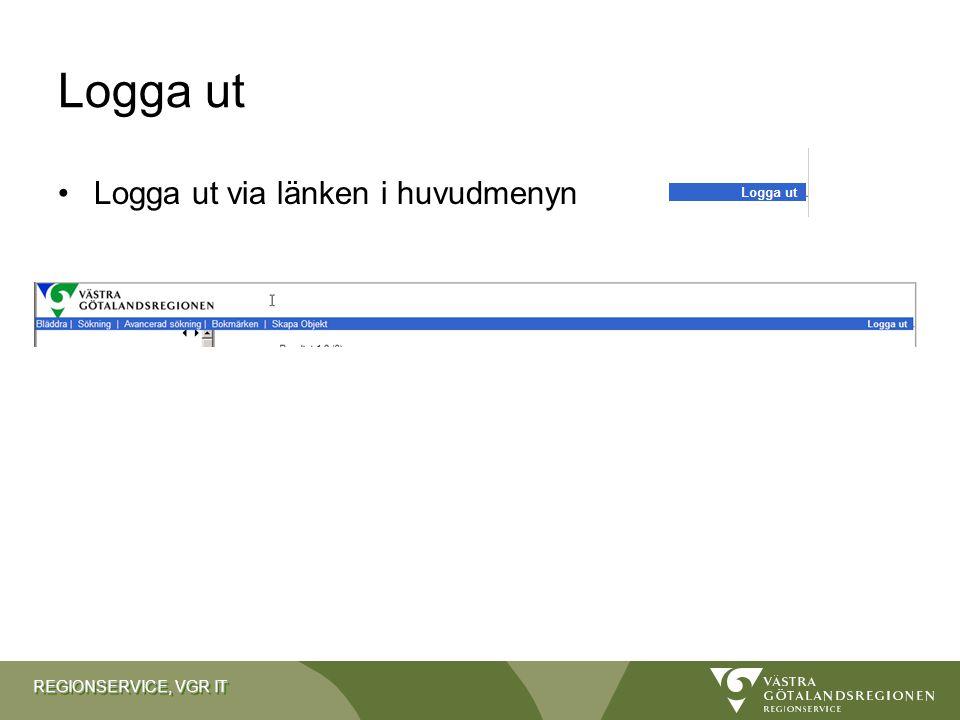 REGIONSERVICE, VGR IT Logga ut Logga ut via länken i huvudmenyn