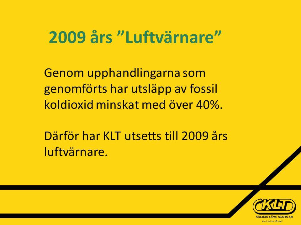 Karl-Johan Bodell 2009 års Luftvärnare Genom upphandlingarna som genomförts har utsläpp av fossil koldioxid minskat med över 40%.