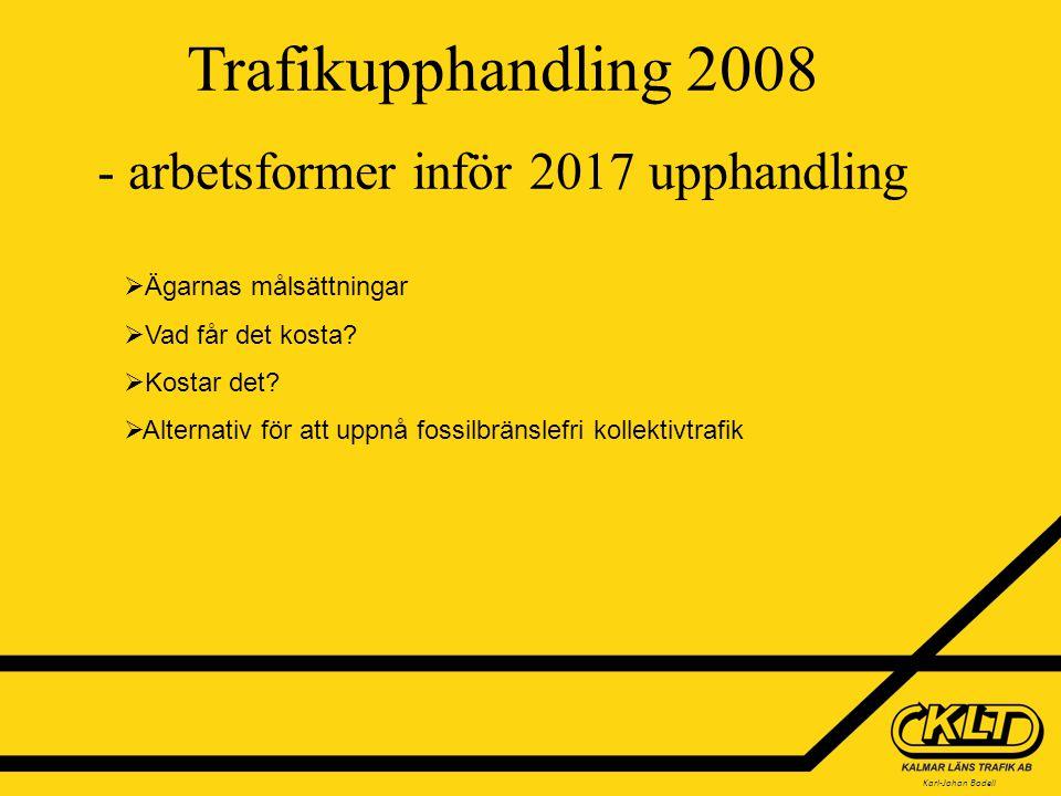 Karl-Johan Bodell Trafikupphandling 2008 - arbetsformer inför 2017 upphandling  Ägarnas målsättningar  Vad får det kosta.