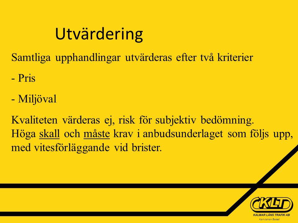 Karl-Johan Bodell Utvärdering Samtliga upphandlingar utvärderas efter två kriterier - Pris - Miljöval Kvaliteten värderas ej, risk för subjektiv bedömning.