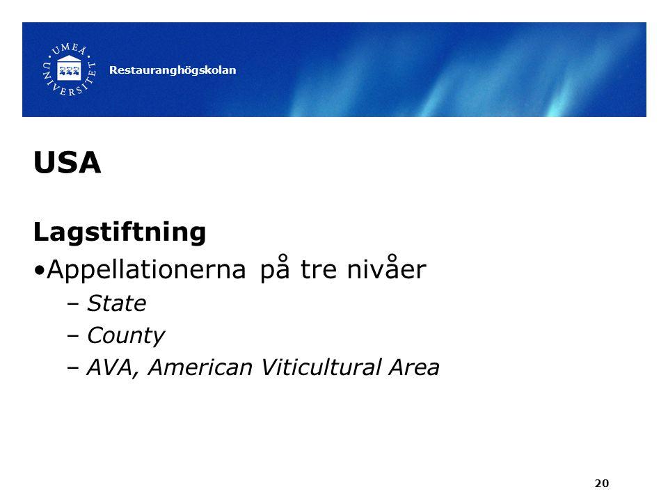 USA Lagstiftning Appellationerna på tre nivåer –State –County –AVA, American Viticultural Area Restauranghögskolan 20