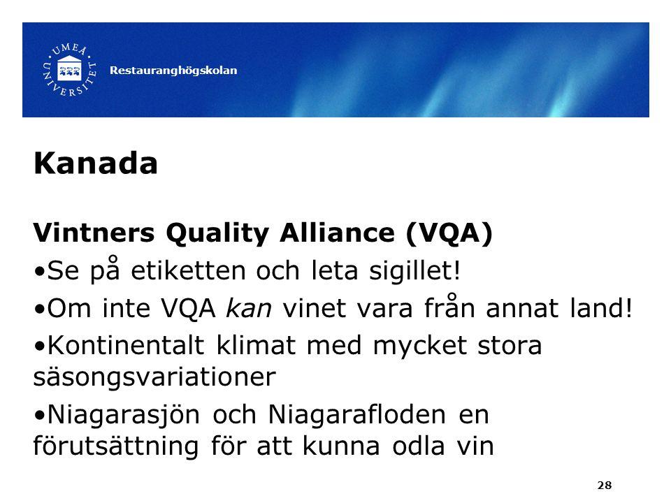 Kanada Vintners Quality Alliance (VQA) Se på etiketten och leta sigillet! Om inte VQA kan vinet vara från annat land! Kontinentalt klimat med mycket s