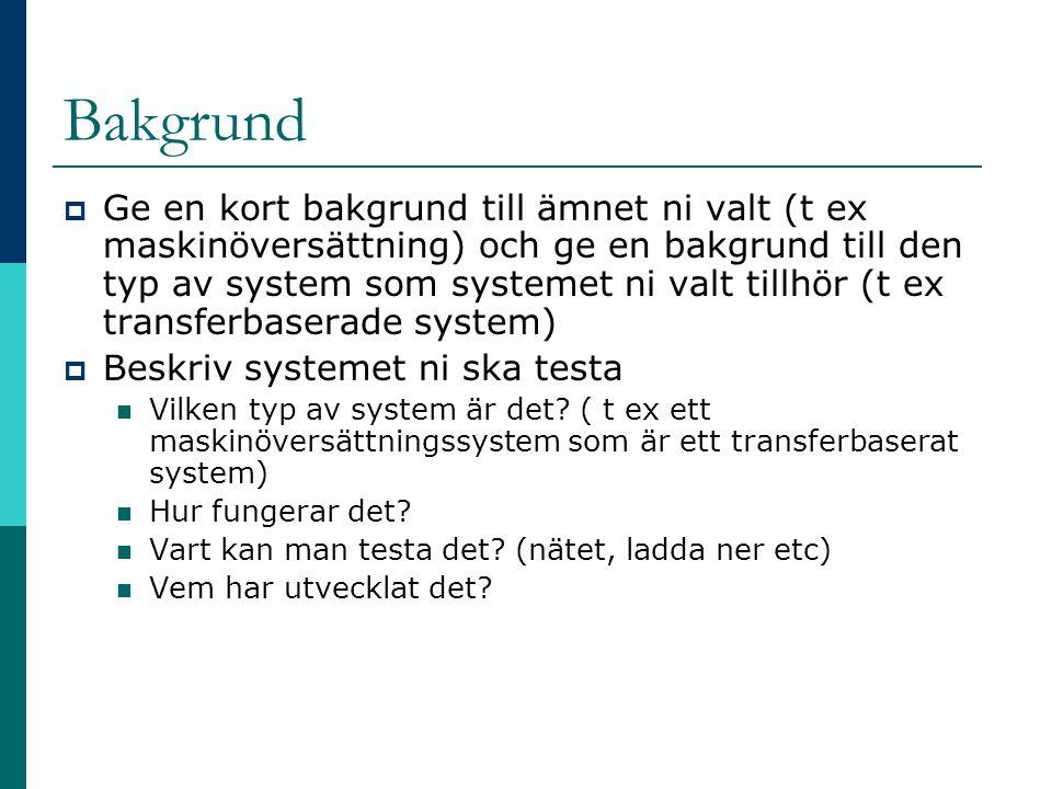 Bakgrund  Ge en kort bakgrund till ämnet ni valt (t ex maskinöversättning) och ge en bakgrund till den typ av system som systemet ni valt tillhör (t