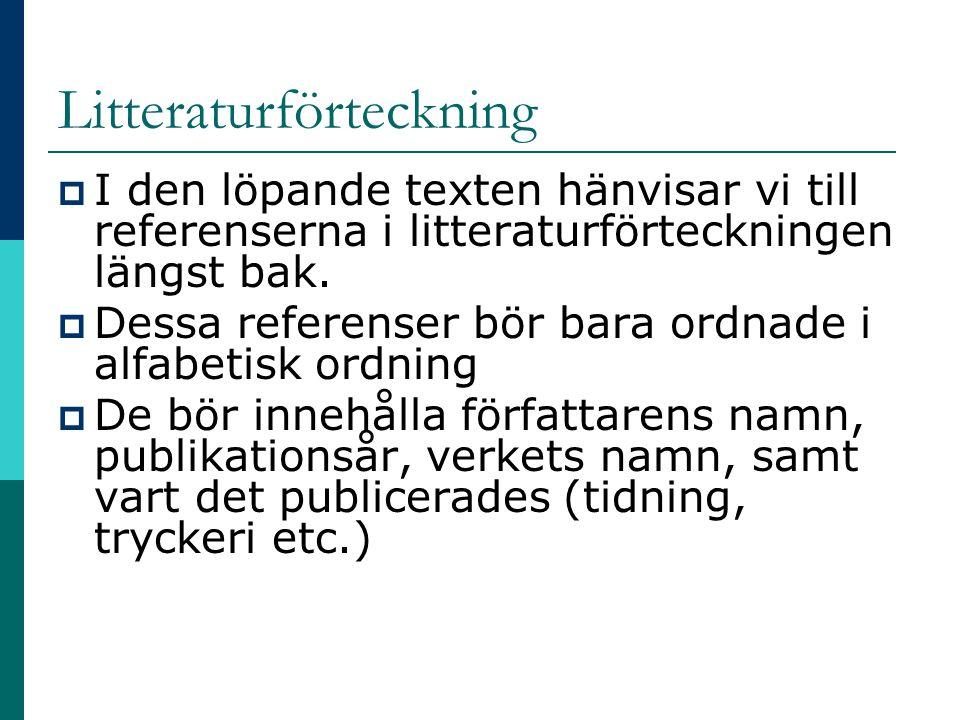 Litteraturförteckning  I den löpande texten hänvisar vi till referenserna i litteraturförteckningen längst bak.  Dessa referenser bör bara ordnade i