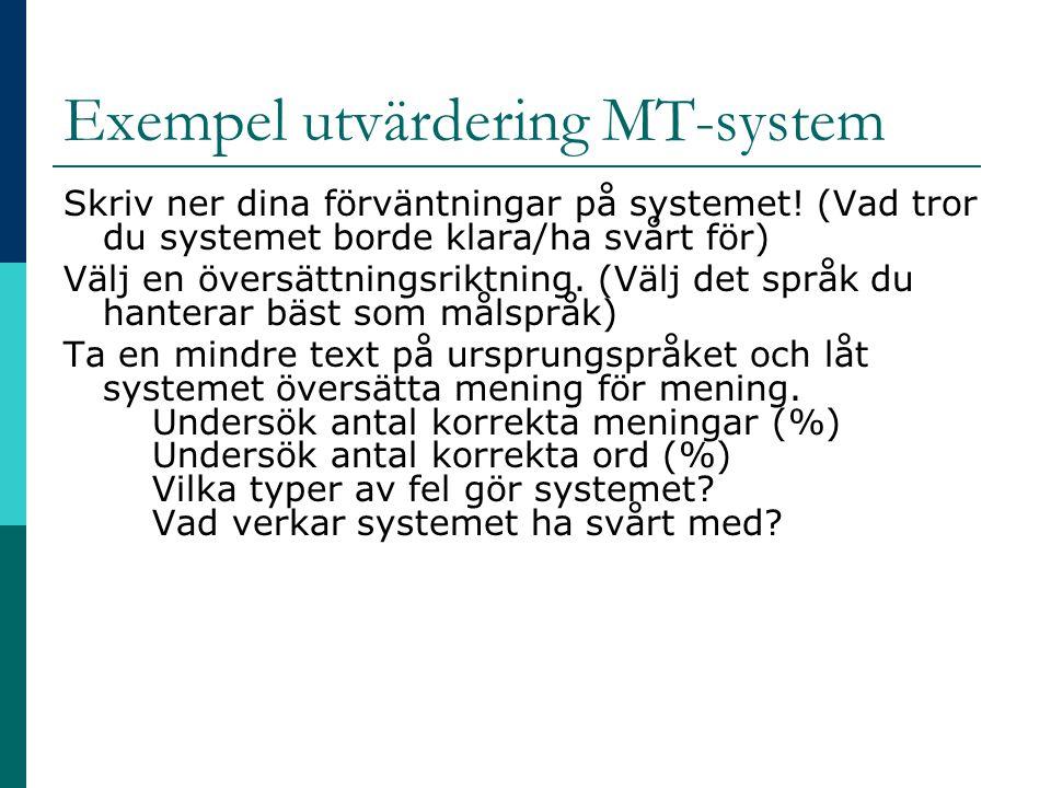 Exempel utvärdering MT-system Skriv ner dina förväntningar på systemet! (Vad tror du systemet borde klara/ha svårt för) Välj en översättningsriktning.