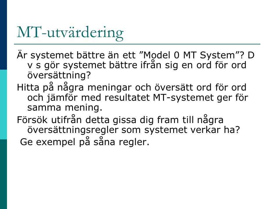 """MT-utvärdering Är systemet bättre än ett """"Model 0 MT System""""? D v s gör systemet bättre ifrån sig en ord för ord översättning? Hitta på några meningar"""