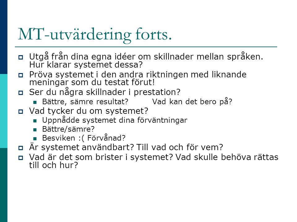 MT-utvärdering forts.  Utgå från dina egna idéer om skillnader mellan språken. Hur klarar systemet dessa?  Pröva systemet i den andra riktningen med