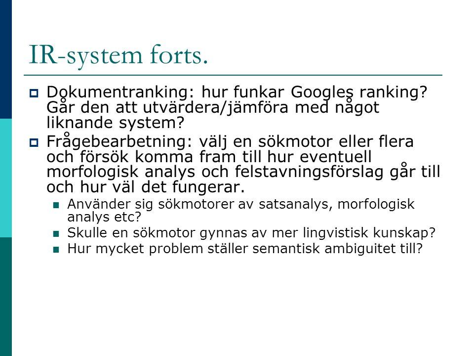 IR-system forts.  Dokumentranking: hur funkar Googles ranking? Går den att utvärdera/jämföra med något liknande system?  Frågebearbetning: välj en s
