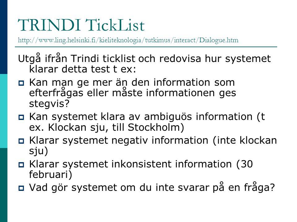 TRINDI TickList http://www.ling.helsinki.fi/kieliteknologia/tutkimus/interact/Dialogue.htm Utgå ifrån Trindi ticklist och redovisa hur systemet klarar