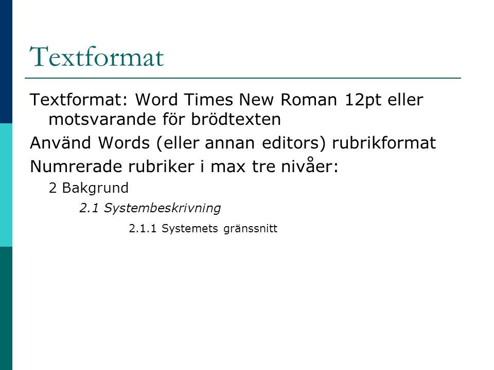 Textformat Textformat: Word Times New Roman 12pt eller motsvarande för brödtexten Använd Words (eller annan editors) rubrikformat Numrerade rubriker i