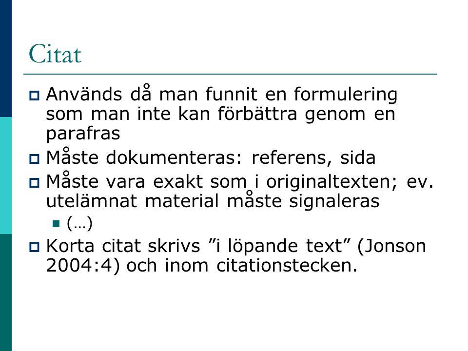 Citat  Används då man funnit en formulering som man inte kan förbättra genom en parafras  Måste dokumenteras: referens, sida  Måste vara exakt som