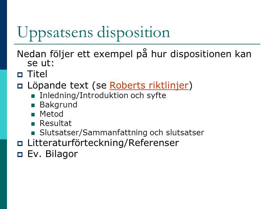 Uppsatsens disposition Nedan följer ett exempel på hur dispositionen kan se ut:  Titel  Löpande text (se Roberts riktlinjer)Roberts riktlinjer Inled
