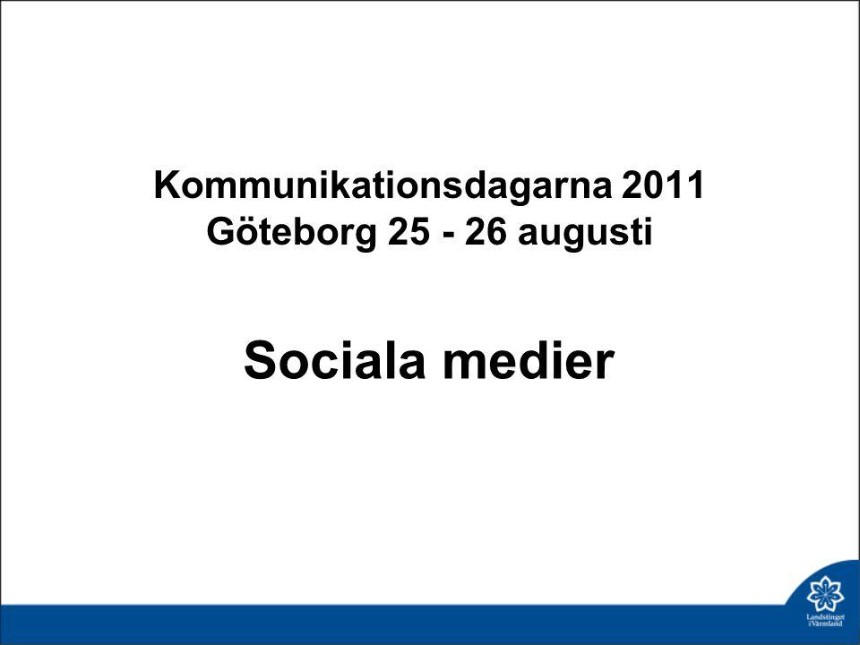 Kommunikationsdagarna 2011 Göteborg 25 - 26 augusti Sociala medier