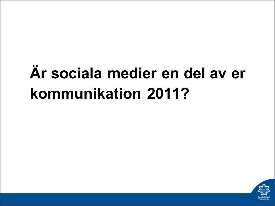 Är sociala medier en del av er kommunikation 2011?
