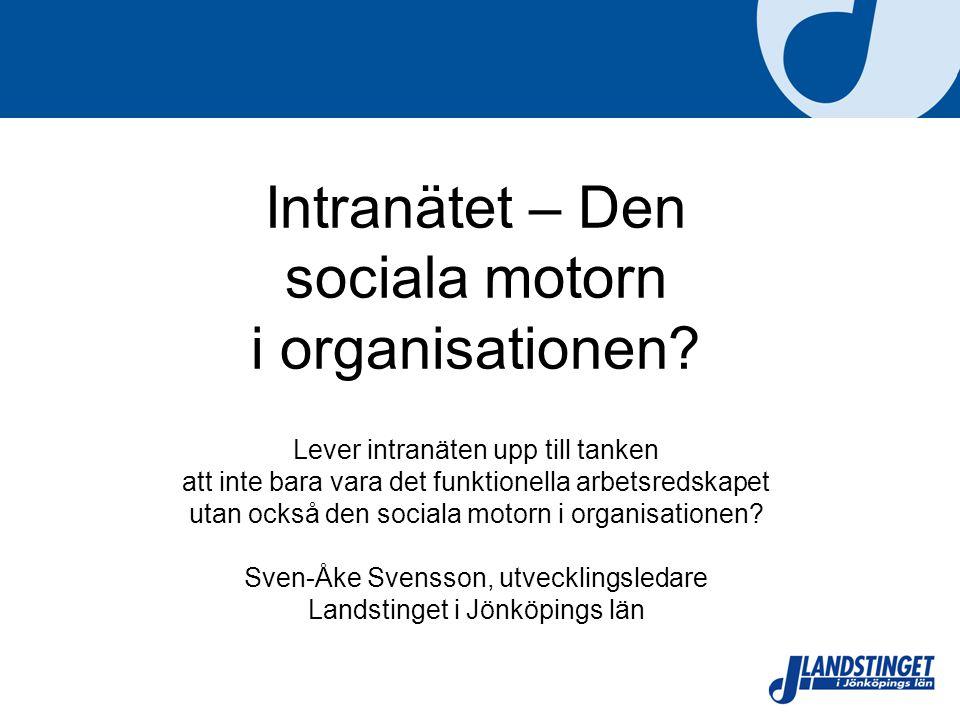Intranätet – Den sociala motorn i organisationen? Lever intranäten upp till tanken att inte bara vara det funktionella arbetsredskapet utan också den