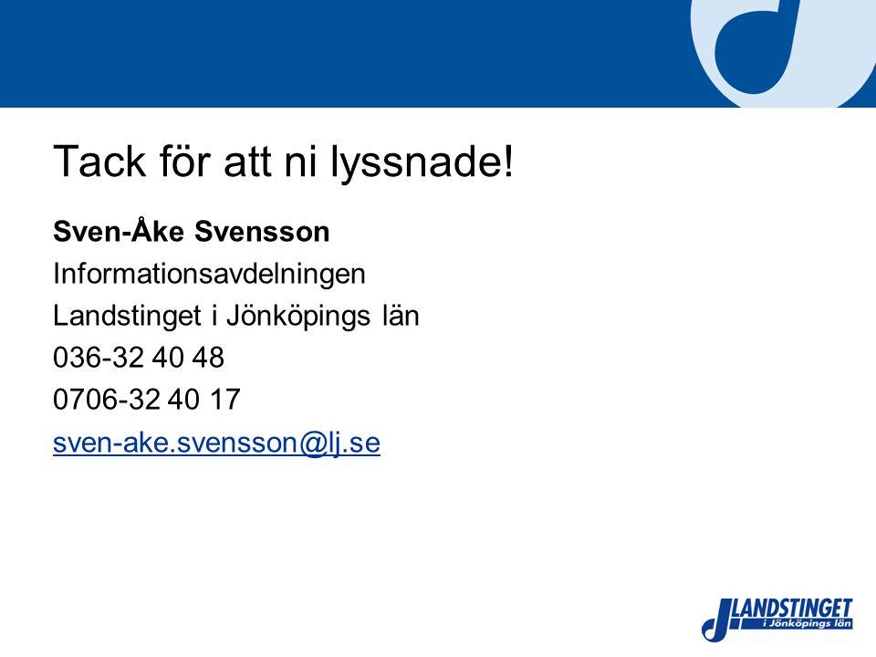 Tack för att ni lyssnade! Sven-Åke Svensson Informationsavdelningen Landstinget i Jönköpings län 036-32 40 48 0706-32 40 17 sven-ake.svensson@lj.se