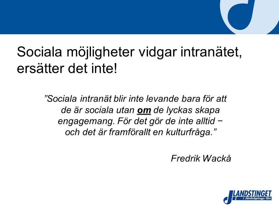 """Sociala möjligheter vidgar intranätet, ersätter det inte! om """"Sociala intranät blir inte levande bara för att de är sociala utan om de lyckas skapa en"""