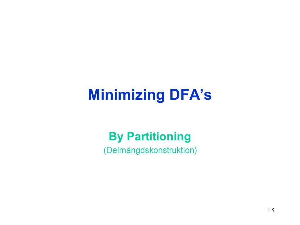 15 Minimizing DFA's By Partitioning (Delmängdskonstruktion)