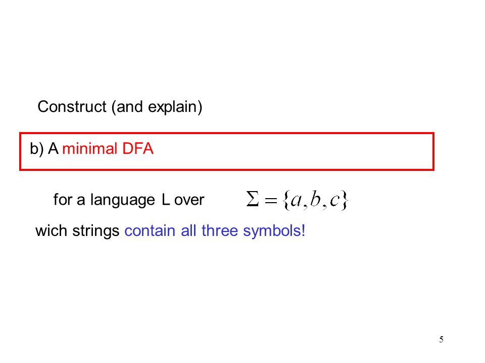 5 Construct (and explain) wich strings contain all three symbols.