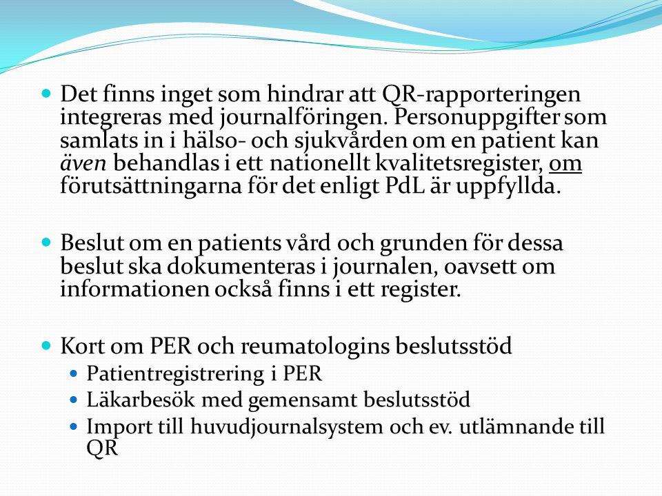 Det finns inget som hindrar att QR-rapporteringen integreras med journalföringen. Personuppgifter som samlats in i hälso- och sjukvården om en patient
